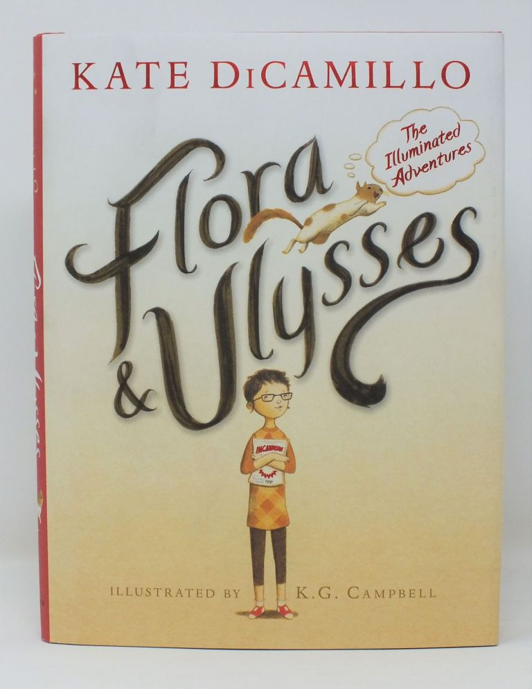 Flora & Ulysses; The Illuminated Adventures. Kate DiCAMILLO, K. G. CAMPBELL.