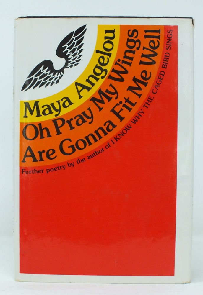 Oh Pray My Wings Are Gonna Fit Me Well. Maya ANGELOU.