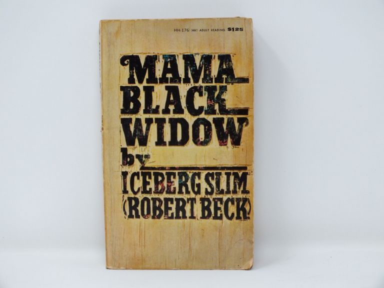 Mama Black Widow. Iceberg SLIM, Robert Beck.