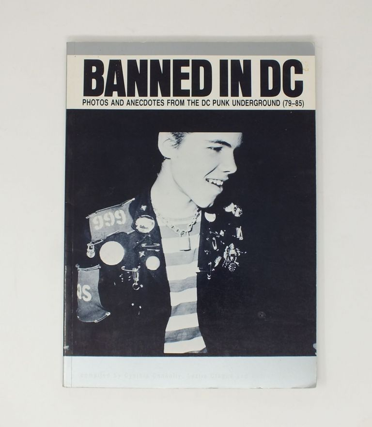 Banned In DC; Photos and Anecdotes From the DC Punk Underground (79-85). Cynthia CONNOLLY, Leslie CLAGUE, Sharon CHESLOW.