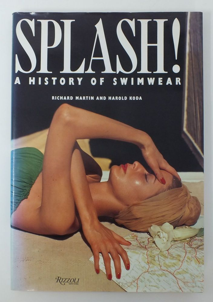 SPLASH!; A History of Swimwear. Richard MARTIN, Harold KODA.