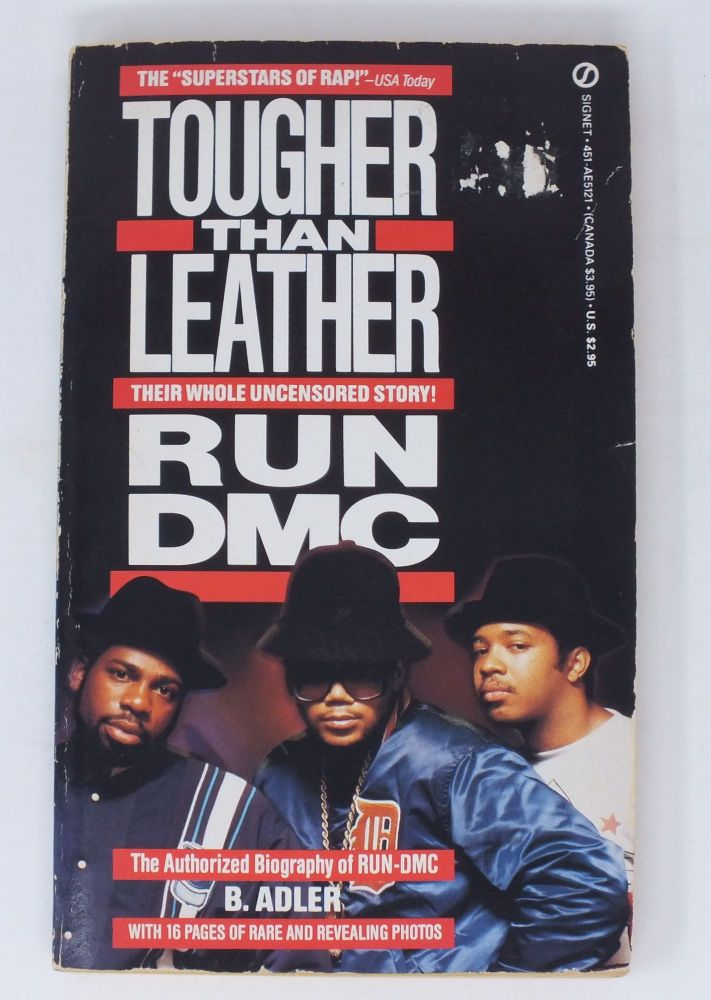 Tougher Than Leather: The Rise of Run-DMC; Their Whole Uncensored Story! Bill ADLER.