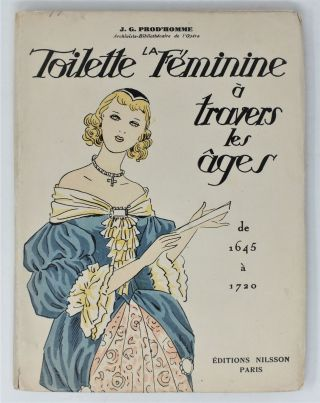 La Toilette Feminine; Vol. (1) A Travers Les Ages (de 1490 a 1645); Vol (2) (de 1645 a 1720)