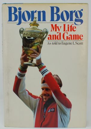 My Life and Game; As told to Eugene L. Scott. Bjorn BORG, Eugene L. SCOTT