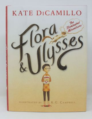 Flora & Ulysses; The Illuminated Adventures. Kate DiCAMILLO, K. G. CAMPBELL
