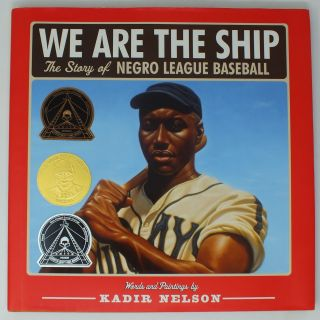 We Are The Ship; The Story of Negro League Baseball. Kadir NELSON
