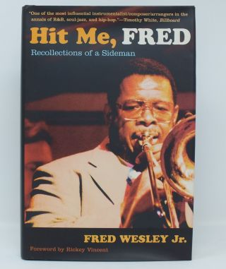 Hit Me, Fred; Recollections of a Sideman. Fred WESLEY Jr