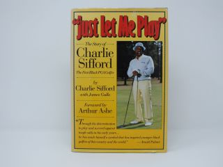 Just Let Me Play; The Story of Charlie Sifford: The First Black PGA Golfer. Charlie SIFFORD