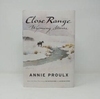Close Range, Wyoming Stories. Annie PROULX
