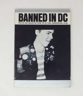 Banned In DC; Photos and Anecdotes From the DC Punk Underground (79-85). Cynthia CONNOLLY, Leslie...