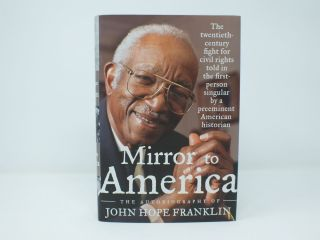 Mirror to America; The Autobiography of John Hope Franklin. John Hope FRANKLIN