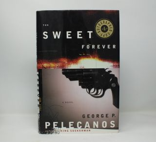 The Sweet Forever. George P. PELECANOS.
