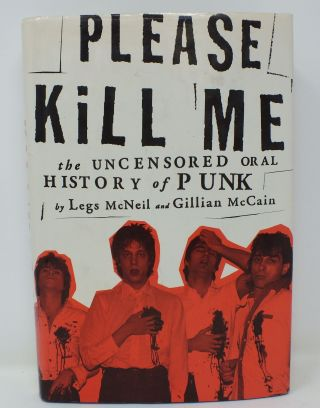 Please Kill Me; The Uncensored Oral History of Punk. Legs MCNEIL, Gillian MCCAIN